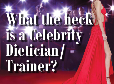 What the heck is a Celebrity Dietician/Trainer ?