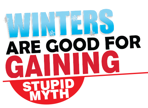Winters Are Good For Gaining - Stupid MYTH