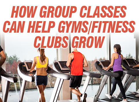 How Group Classes Can Help Gyms/Fitness Clubs Grow