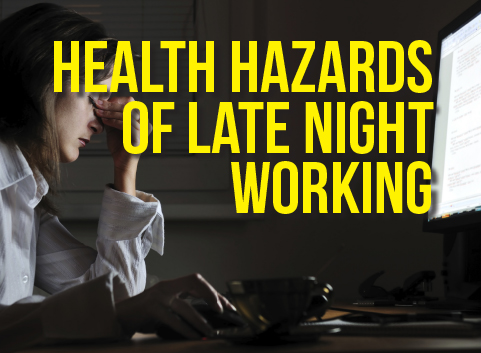Health Hazards of Late Night Working